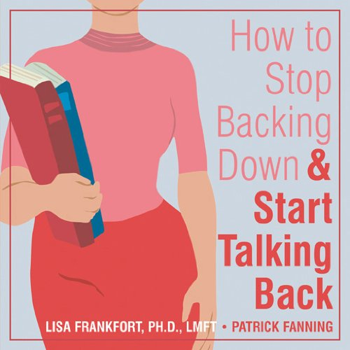 9781572244177: How to Stop Backing Down and Start Talking Back