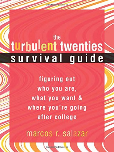 The Turbulent Twenties Survival Guide: Figuring Out Who You Are, What You Want, and Where You'...