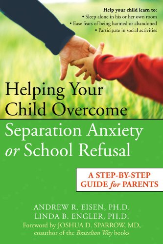 Helping Your Child Overcome Separation Anxiety or School Refusal: A Step-by-step Guide for Parents:...