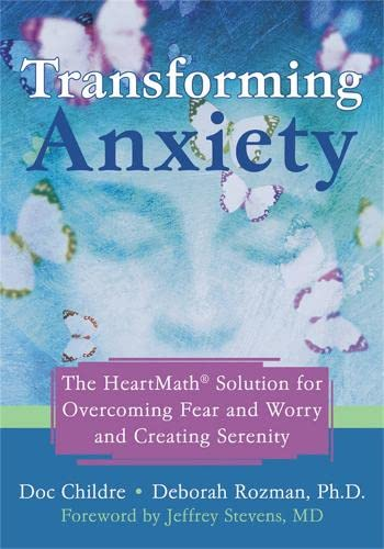 9781572244443: Transforming Anxiety: The HeartMath Solution for Overcoming Fear and Worry and Creating Serenity