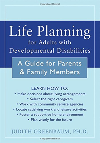 Life Planning for Adults with Developmental Disabilities: A Guide for Parents and Family Members