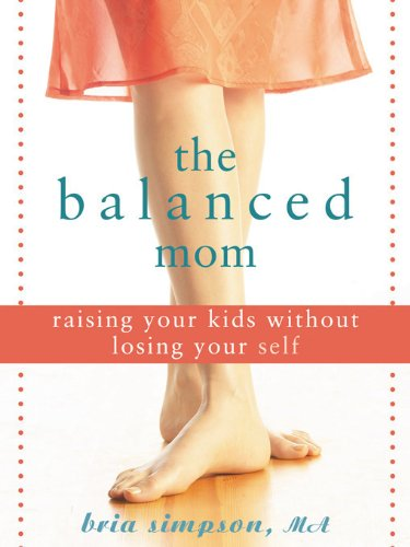 9781572244535: The Balanced Mom: Raising Your Kids Without Losing Your Self
