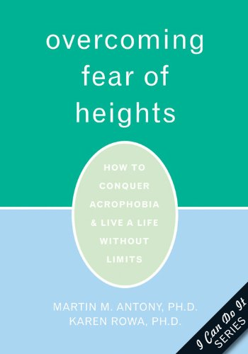 9781572244566: Overcoming Fear of Heights: How to Conquer Acrophobia and Live a Life Without Limits (The New Harbinger I Can Do It Series)