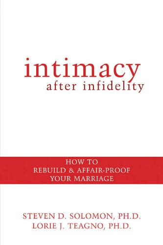 Intimacy After Infidelity: How to Rebuild and Affair-Proof Your Marriage: Solomon, Steven; Teagno, ...