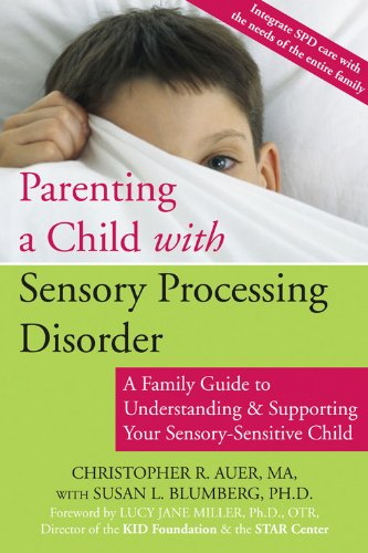 Parenting a Child with Sensory Processing Disorder: a Family Guide to Understanding & Supporting ...