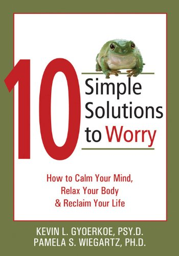 9781572244658: 10 Simple Solutions to Worry: How to Calm Your Mind, Relax Your Body, and Reclaim Your Life (The New Harbinger Ten Simple Solutions Series)