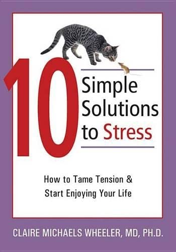 9781572244764: 10 Simple Solutions to Stress: How to Tame Tension and Start Enjoying Your Life (The New Harbinger Ten Simple Solutions Series)