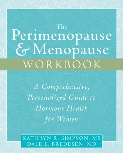 The Perimenopause & Menopause Workbook: A Comprehensive, Personalized Guide to Hormone Health: ...