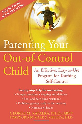Parenting Your Out-of-Control Child An Effective, Easy-to-Use: Kiselica, Mark S.