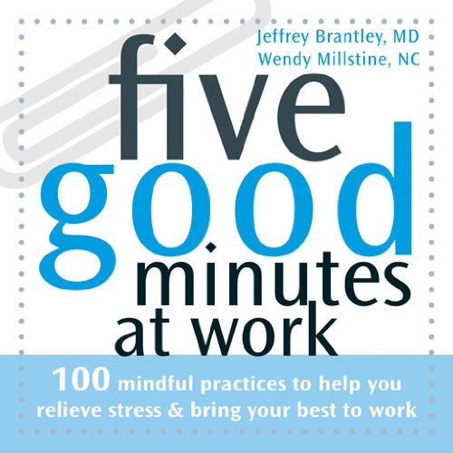 9781572244900: Five Good Minutes at Work: 100 Mindful Practices to Help You Relieve Stress and Bring Your Best to Work (The Five Good Minutes Series)