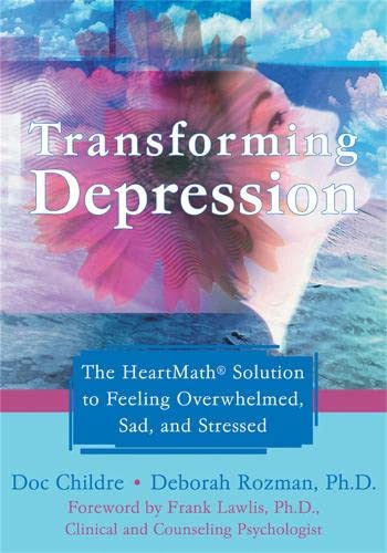 9781572244917: Transforming Depression: The HeartMath Solution to Feeling Overwhelmed, Sad, and Stressed