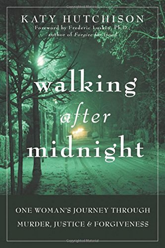 Walking After Midnight: One Woman's Journey Through Murder, Justice & Forgiveness