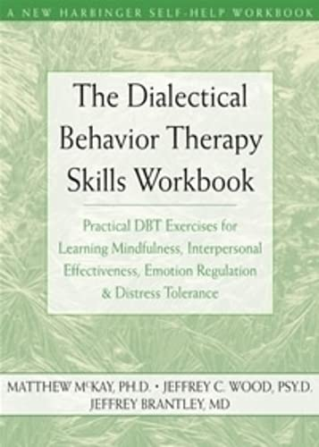 9781572245136: The Dialectical Behavior Therapy Skills Workbook: Practical DBT Exercises for Learning Mindfulness, Interpersonal Effectiveness, Emotion Regulation & ... Tolerance (New Harbinger Self-Help Workbook)