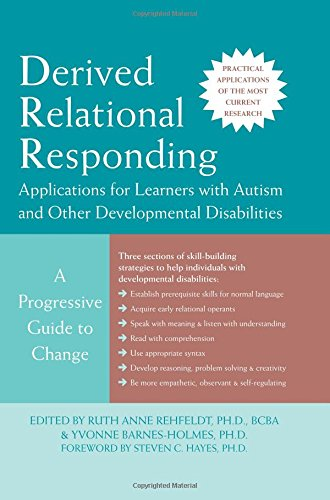 9781572245365: Derived Relational Responding Applications for Learners with Autism and Other Developmental Disabilities: A Progressive Guide to Change