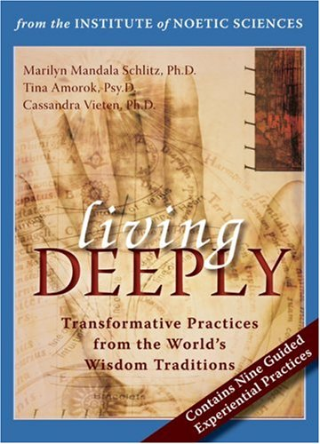 Living Deeply: Transformative Practices from the World's Wisdom Traditions: Tina Amorok; ...