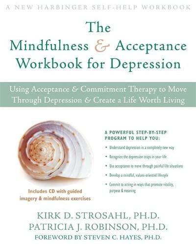 9781572245488: The Mindfulness and Acceptance Workbook for Depression: Using Acceptance and Commitment Therapy to Move Through Depression and Create a Life Worth Living (New Harbinger Self-Help Workbook)