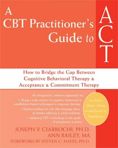 9781572245518: A CBT Practitioner's Guide to ACT: How to Bridge the Gap Between Cognitive Behavioral Therapy and Acceptance and Commitment Therapy
