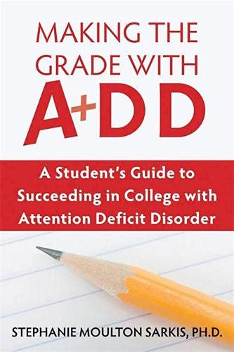 9781572245549: Making the Grade With ADD: A Student's Guide to Succeeding in College With Attention Deficit Disorder