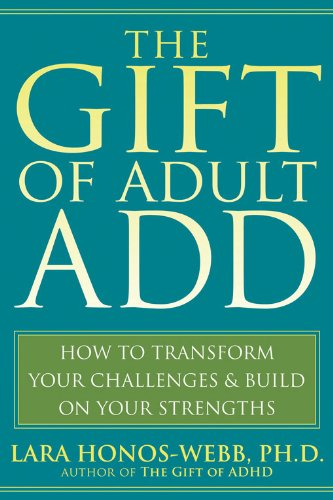 9781572245655: The Gift of Adult ADD: How to Transform Your Challenges and Build on Your Strengths