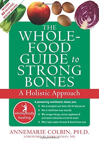 The Whole-Food Guide to Strong Bones: A: Annemarie Colbin