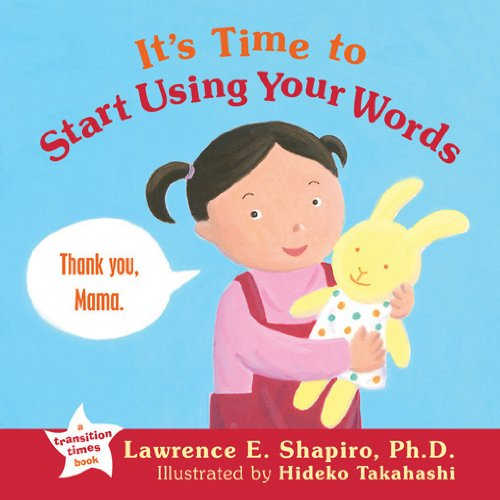 It's Time Start Using Your Words (Transition: Lawrence E. Shapiro;