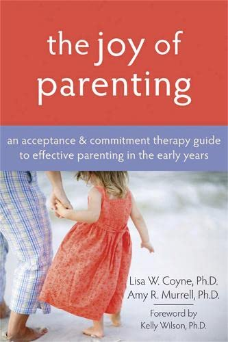 9781572245938: The Joy Of Parenting: An Acceptance & Commitment Therapy Guide to Effective Parenting in the Early Years