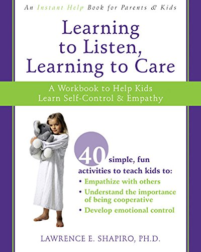 9781572245983: Learning to Listen, Learning to Care: A Workbook to Help Kids Learn Self-Control & Empathy