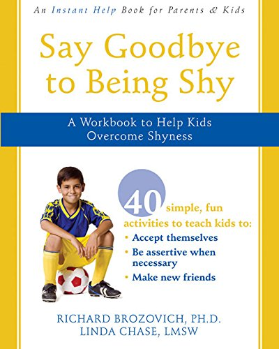 9781572246096: Say Goodbye to Being Shy: A Workbook to Help Kids Overcome Shyness