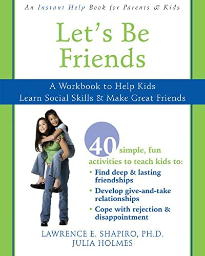 Let's Be Friends: A Workbook to Help Kids Learn Social Skills and Make Great Friends (1572246103) by Lawrence E. Shapiro PhD