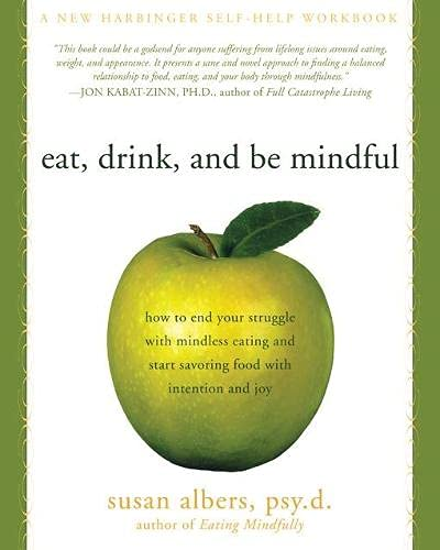 9781572246157: Eat, Drink and Be Mindful: How to End Your Struggle with Mindless Eating and Start Savoring Food with Intention and Joy