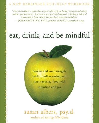 9781572246157: Eat, Drink, and be Mindful: How to End Your Struggle with Mindless Eating and Start Savoring Food with Intention and Joy
