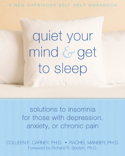 9781572246270: Quiet Your Mind and Get to Sleep: Solutions to Insomnia for Those with Depression, Anxiety or Chronic Pain (New Harbinger Self-Help Workbook)