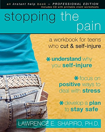 Stopping the Pain: A Workbook for Teens Who Cut and Self Injure (Instant Help Book for Teens) (157224660X) by Lawrence E. Shapiro PhD