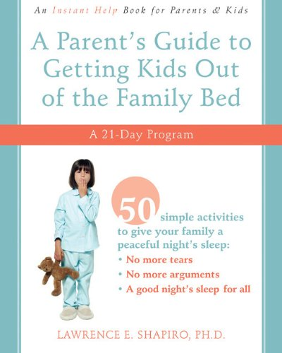 A Parent's Guide to Getting Kids Out of the Family Bed: A 21-Day Program (1572246677) by Lawrence E. Shapiro PhD