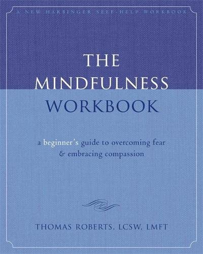 9781572246751: The Mindfulness Workbook: A Beginner's Guide to Overcoming Fear & Embracing Compassion (New Harbinger Self-Help Workbook)