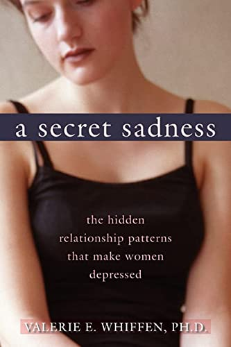 9781572246928: A Secret Sadness: The Hidden Relationship Patterns That Make Women Depressed