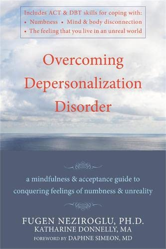Overcoming Depersonalization Disorder: A Mindfulness and Acceptance Guide to Conquering Feelings of...