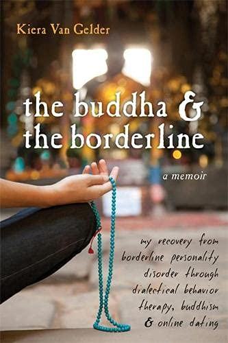 9781572247109: The Buddha and the Borderline: My Recovery from Borderline Personality Disorder through Dialectical Behavior Therapy, Buddhism, and Online Dating