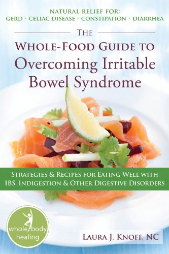 The whole-food guide to overcoming irritable bowel syndrom: Strategies & Recipes for Eating ...