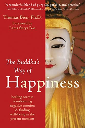 The Buddha's Way of Happiness: Healing Sorrow, Transforming Negative Emotion, and Finding Well-Be...