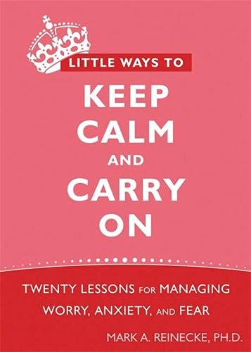 9781572248816: Little Ways To Keep Calm and Carry On: Twenty Lessons for Managing Worry, Anxiety, and Fear