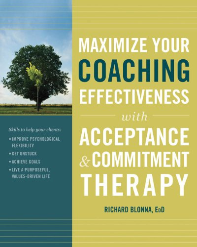 Maximize Your Coaching Effectiveness with Accpetance and Commitment Therapy: Blonna, Richard
