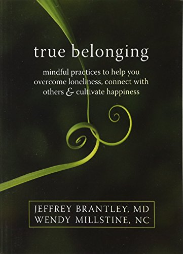 True Belonging: Mindful Practices to Help You Overcome Loneliness, Connect with Others & ...