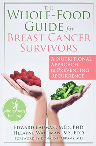 The Whole-Food Guide for Breast Cancer Survivors: A Nutritional Approach to Preventing Recurrence...