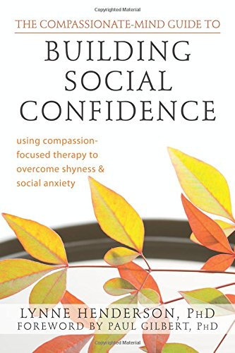 9781572249769: The Compassionate-Mind Guide to Building Social Confidence: Using Compassion-Focused Therapy to Overcome Shyness and Social Anxiety (The New Harbinger Compassion-Focused Therapy Series)