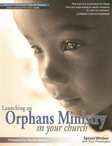 Launching an Orphans Ministry in Your Church: Weber, Jason, Pennington,
