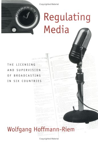 Regulating Media: The Licensing and Supervision of Broadcasting in Six Countries.
