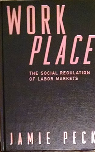 Work-Place: Social Regulation of Labor Markets, The: Peck PhD, PhD Jamie