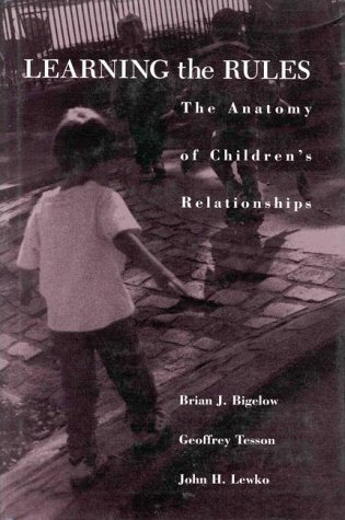 Learning the Rules: Anatomy of Children's Relationships,: Brian J. Bigelow,