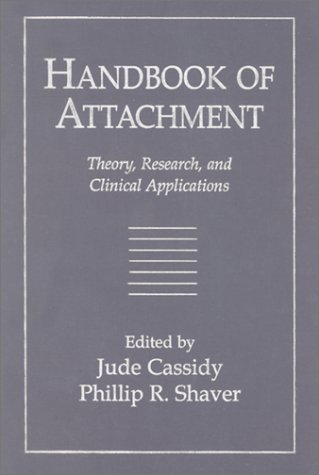 Handbook of Attachment: Theory, Research, and Clinical Applications: Editor-Jude Cassidy PhD; ...